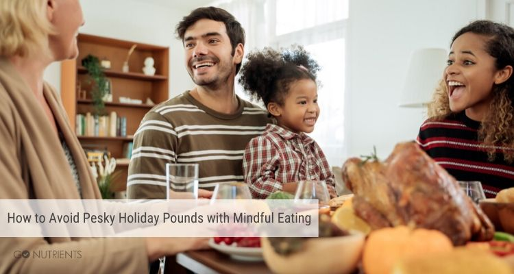 How to avoid pesky holiday pounds with mindful eating