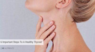 6 Important Steps To A Healthy Thyroid
